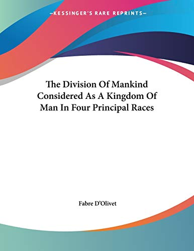 9781428682429: The Division Of Mankind Considered As A Kingdom Of Man In Four Principal Races