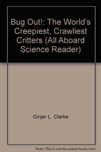 Bug Out!: The World's Creepiest, Crawliest Critters (All Aboard Science Reader): n/a