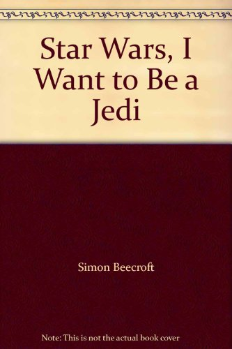 9781428754331: Star Wars, I Want to Be a Jedi