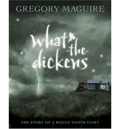 9781428765559: What-The-Dickens: The Story of a Rogue Tooth Fairy [Hardcover] by Gregory Mag...