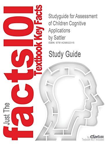 9781428802315: Studyguide for Assessment of Children Cognitive Applications by Sattler, ISBN 9780961820978 (Cram101 Textbook Outlines)
