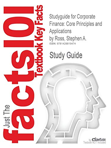 9781428819474: Studyguide for Corporate Finance: Core Principles and Applications by Ross, Stephen A., ISBN 9780077259273 (Cram101 Textbook Outlines)
