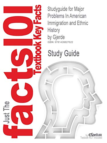 Studyguide for Major Problems In American Immigration and Ethnic History by Gjerde, ISBN ...