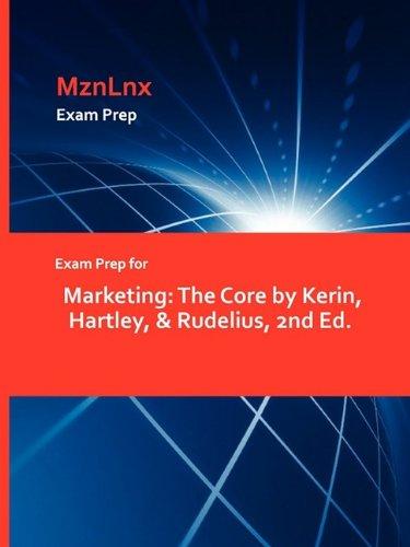 Exam Prep for Marketing: The Core by Kerin, Hartley, & Rudelius, 2nd Ed.: Hartley &. Rudelius ...