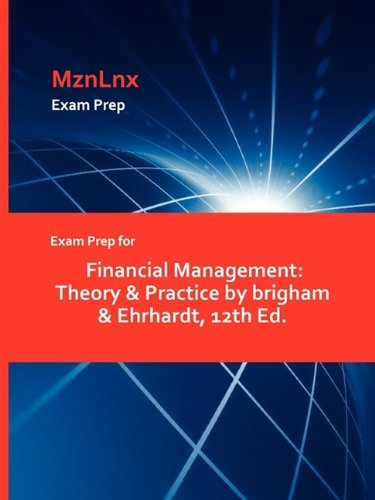 9781428873292: Exam Prep for Financial Management: Theory & Practice by brigham & Ehrhardt, 12th Ed.