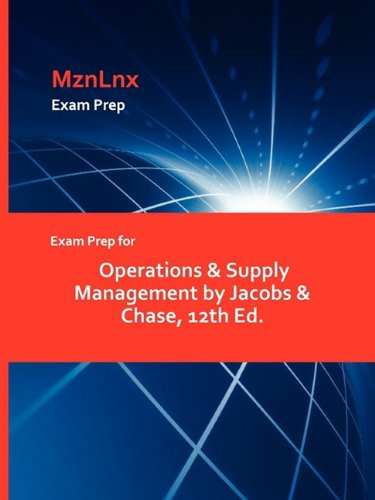 Exam Prep for Operations and Supply Management, by Jacobs, 12th Edition, Study Guide: Jacobs, F. ...