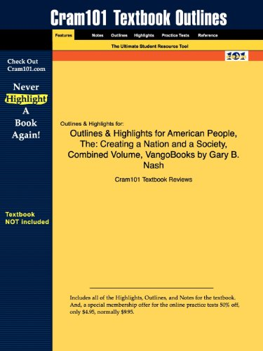 The Outlines Highlights for American People: Creating a Nation and a Society, Combined Volume, ...