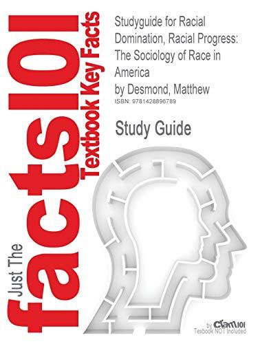 Studyguide for Racial Domination, Racial Progress: The: Cram101 Textbook Reviews
