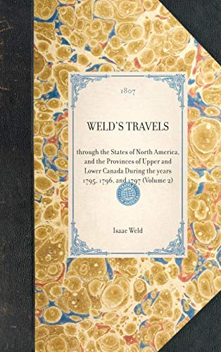 Weld's Travels: through the States of North America, and the Provinces of Upper and Lower Canada During the years 1795, 1796, and 1797 (Volume 2) (Travel in America) (9781429000307) by Weld, Isaac