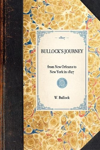 9781429001144: Bullock's Journey: from New Orleans to New York in 1827 (Travel in America)