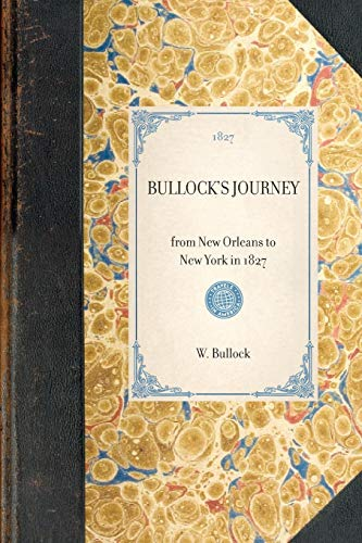 9781429001151: Bullock's Journey: from New Orleans to New York in 1827 (Travel in America)