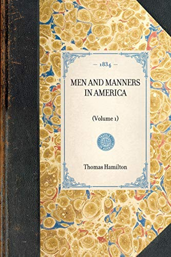 Men and Manners in America: (Volume 1) (Travel in America): Thomas Hamilton
