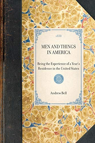 Men and Things in America: Being the Experience of a Year's Residence in the United States (...