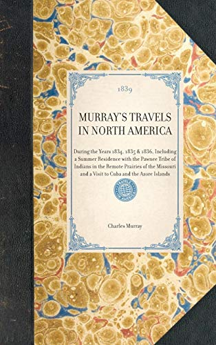 Murrays Travels in North America: During the Years 1834, 1835 1836, Including a Summer Residence ...