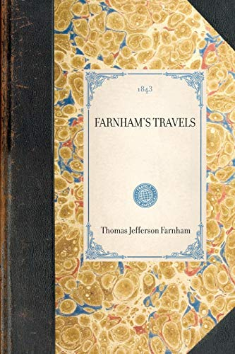 Farnham's Travels: in the Great Western Prairies, the Anahuac and Rocky Mountains, and in the ...