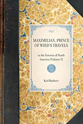 Maximilian, Prince of Wied's Travels: in the: Bodmer, Karl, Lloyd,