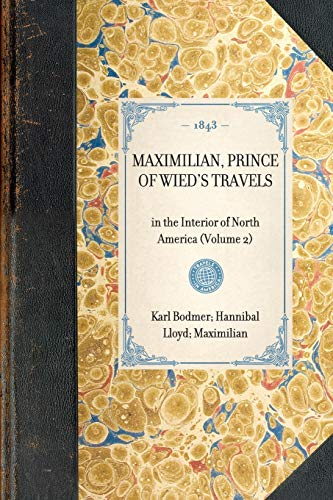 Maximilian, Prince of Wied's Travels: in the Interior of North America (Volume 2) (Travel in America) (1429002417) by Karl Bodmer; Hannibal Lloyd; Maximilian Wied