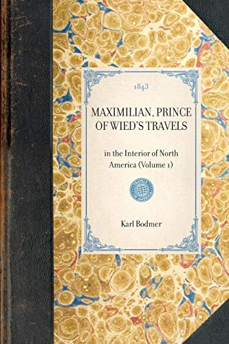 Maximilian, Prince of Wied's Travels: in the Interior of North America (Volume 1) (Travel in America) (1429002433) by Bodmer, Karl; Lloyd, Hannibal; Wied, Maximilian
