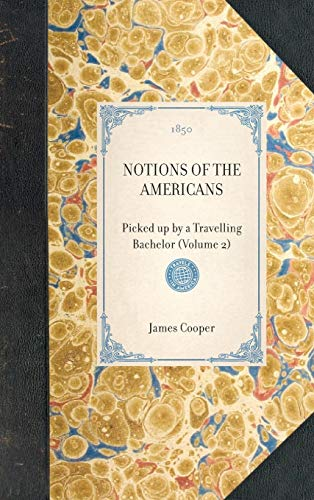 9781429002882: Notions of the Americans: Picked up by a Travelling Bachelor (Volume 2) (Travel in America)