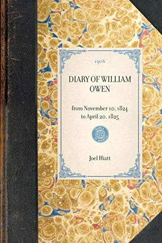 Diary of William Owen: from November 10, 1824 to April 20, 1825 (Travel in America): William Owen