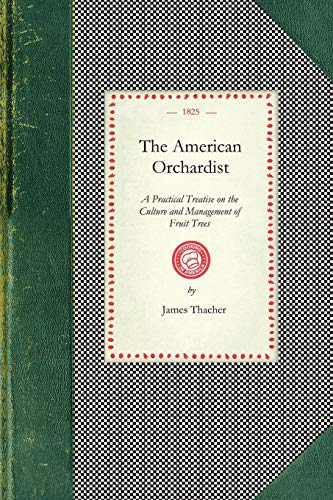 9781429010351: American Orchardist: or, A Practical Treatise on the Culture and Management of Apple and Other Fruit Trees, with Observations on the Diseases to Which ... Juice and Currants :... (Cooking in America)
