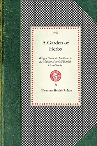 9781429010856: Garden of Herbs: Being a Practical Handbook to the Making of an Old English Herb Garden; Together With Numerous Receipts From Contemporary Authorities (Cooking in America)