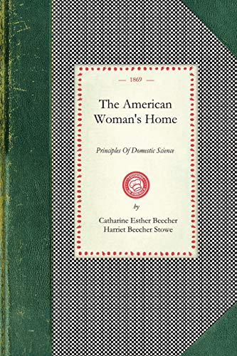 9781429011112: American Woman's Home: Or, Principles Of Domestic Science : Being A Guide To the Formation and Maintenance Of Economical, Healthful, Beautiful, and Christian Homes (Cooking in America)