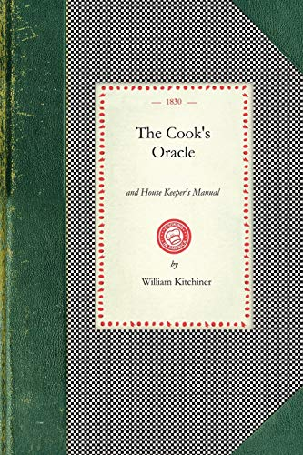 The Cook's Oracle and House Keeper's Manual: William Kitchiner