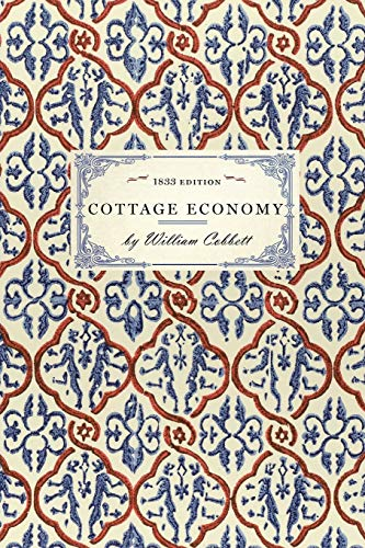 9781429012775: Cottage Economy: Containing Information Relative to the Brewing of Beer...to Which Is Added The Poor Man's Friend; or, A Defence of the Rights of ... and Fight the Battles (Cooking in America)