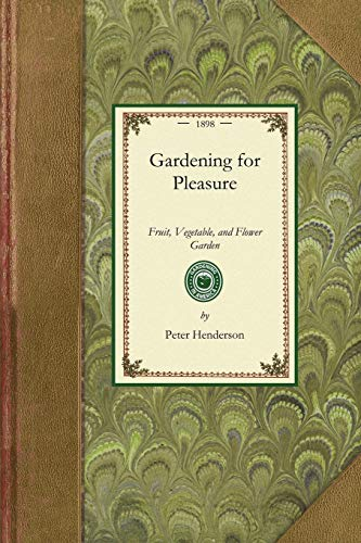 Gardening for Pleasure: A Guide to the Amateur in the Fruit, Vegetable, and Flower Garden, with ...