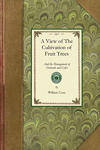 9781429013529: View of The Cultivation of Fruit Trees: and the Management of Orchards and Cider; with Accurate Descriptions of the Most Estimable Varieties of Native ... States of America (Gardening in America)