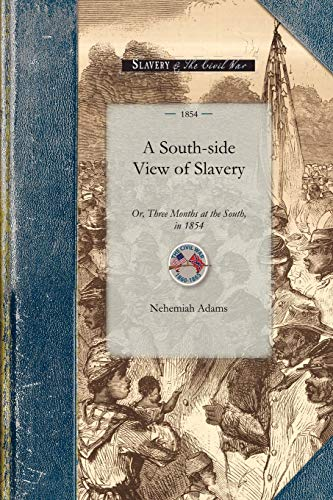 South-side View of Slavery: Or, Three Months at the South, in 1854 (Civil War): Nehemiah Adams