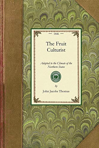 9781429014847: Fruit Culturist: Adapted to the Climate of the Northern States; Containing Directions for Raising Young Trees in the Nursery, and for the Management ... and Fruit Garden (Gardening in America)