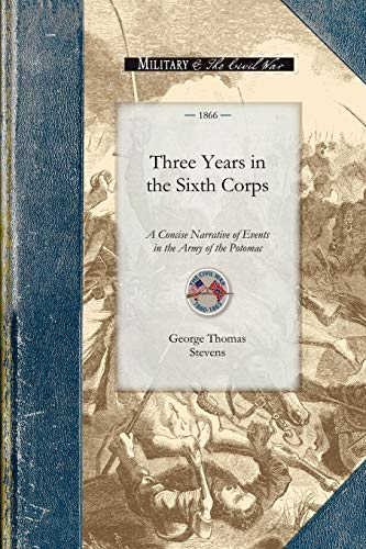9781429015301: Three Years in the Sixth Corps: A Concise Narrative of Events in the Army of the Potomac, from 1861 to the Close of the Rebellion, April 1865 (Civil War)