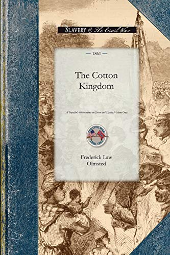 9781429015912: 1: Cotton Kingdom: A Traveller's Observations on Cotton and Slavery in the American Slave States. Based upon Three Former Volumes of Journeys and Investigations . Volume One (Civil War)