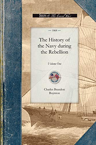 History of the Navy During the Rebel, V1: Volume One: Charles Boynton
