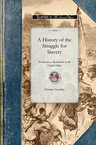 A History of the Struggle for Slavery: Horace Greeley (Editor)
