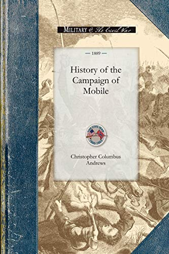 9781429016476: History of the Campaign of Mobile: Including the Cooperative Operations of Gen. Wilson's Cavalry in Alabama (Civil War)