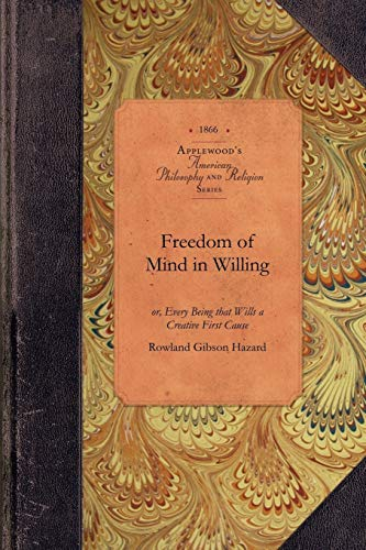 Freedom of Mind in Willing: or, Every Being that Wills a Creative First Cause (Amer Philosophy, ...