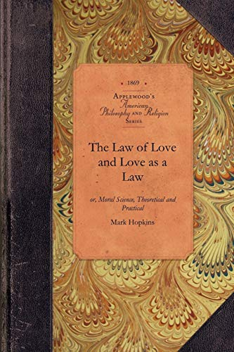 9781429017824: The Law of Love and Love as a Law: or, Moral Science, Theoretical and Practical (Amer Philosophy, Religion)