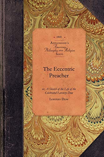 9781429017992: The Eccentric Preacher: or, A Sketch of the Life of the Celebrated Lorenzo Dow, Abridged from His Journal and Containing the Most Interesting Facts in His Experience (Amer Philosophy, Religion)