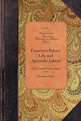 Francisco Palou's Life and Apostolic Labors of: Francisco Palou