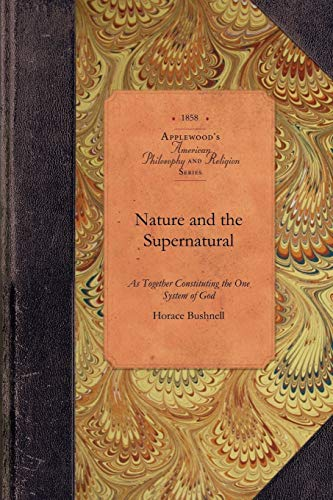 9781429018449: Nature and the Supernatural: As Together Constituting the One System of God (Amer Philosophy, Religion)