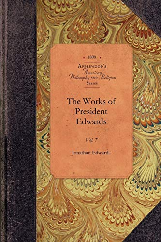The Works of President Edwards, Vol 7: Vol. 7 (Amer Philosophy, Religion): Jonathan Edwards