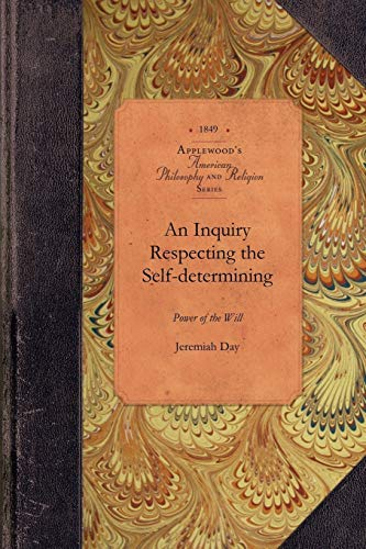 An Inquiry Respecting the Self-determining Power of: Jeremiah Day