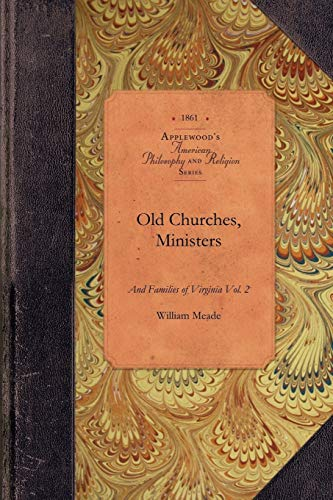 Old Churches, Ministers. of VA, Vol 2: Vol. 2 (Amer Philosophy, Religion): Applewood Books