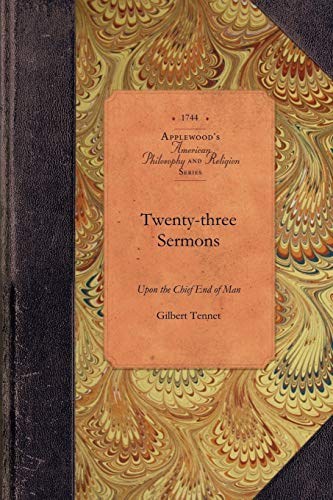 9781429019392: Twenty-three Sermons upon the Chief End: The Divine Authority of the Sacred Scriptures, the Being and Attributes of God, and the Doctrine of the ... Anno Dom. 1743 (Amer Philosophy, Religion)