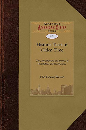 9781429022248: Historic Tales of Olden Time: Concerning the early settlement and progress of Philadelphia and Pennsylvania : For the use of families and schools : Illustrated with plates (City)