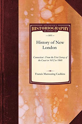 History of New London, Connecticut: From the First Survey of the Coast in 1612 to 1860: Francis ...
