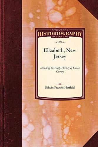 History of Elizabeth, New Jersey: Including the: Hatfield, Edwin